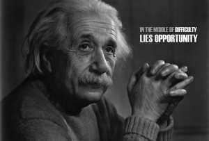 Nel mezzo di una difficoltà si cela un'opportinità. Albert Einstein
